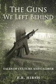 THE GUNS WE LEFT BEHIND by P.R. Hirsh