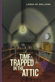 Time-Trapped in the Attic by Linda W. Millikin