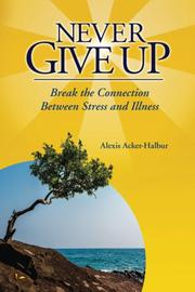 NEVER GIVE UP by Alexis Acker-Halbur