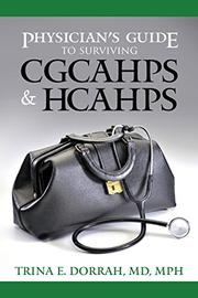 Physician's Guide to Surviving CGCAHPS & HCAHPS by Trina E. Dorrah