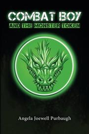 COMBAT BOY AND THE MONSTER TOKEN by Angela Joewell Purbaugh