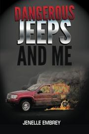 Dangerous Jeeps and Me by Jenelle R. Embrey