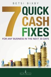 7 QUICK CASH FIXES by Betsi Bixby