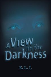 A VIEW IN THE DARKNESS by E. L. I.