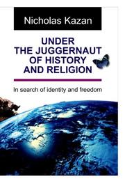 Under The Juggernaut Of History And Religion by Nicholas Kazan