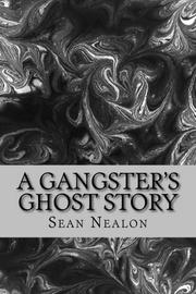 A Gangster's Ghost Story by Sean Nealon