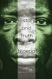 History and Truth In Nigeria by Ebho Abure