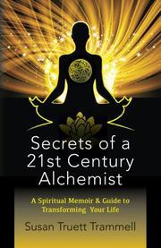 Secrets of a 21st Century Alchemist by Susan Truett Trammell