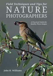 Field Techniques and Tips for Nature Photographers by John H. Williams