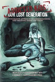 ADDICTED KIDS; OUR LOST GENERATION by Ronald P Santasiero