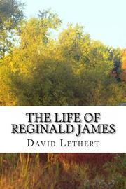 The Life of Reginald James by David D Lethert