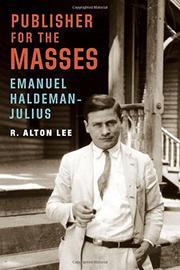 PUBLISHER FOR THE MASSES, EMANUEL HALDEMAN-JULIUS by R. Alton Lee