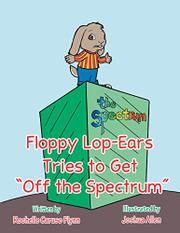 "Floppy Lop-Ears Tries to Get ""Off the Spectrum"" by Rochelle Caruso Flynn"
