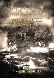 THE LEGEND OF WATERHOLE BRANCH by Lucas R. Wright