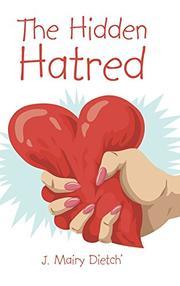 THE HIDDEN HATRED by J. Mairy Dietch
