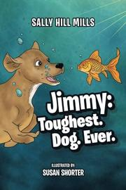 Jimmy: Toughest. Dog. Ever. by Sally Hill Mills