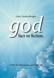 GOD - FACT OR FICTION by Luke Vandenberghe