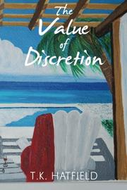 THE VALUE OF DISCRETION by T.K. Hatfield