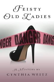 Feisty Old Ladies by Cynthia Weitz