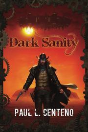 DARK SANITY by Paul L. Centeno