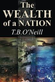 THE WEALTH OF A NATION by T. B.   O'Neill