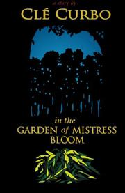 IN THE GARDEN OF MISTRESS BLOOM by Clé  Curbo