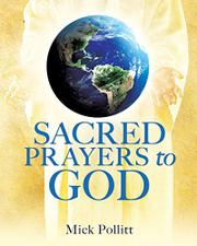 Sacred Prayers to God by Mick Pollitt