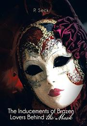 The Inducements of Brazen Lovers Behind the Mask by P. Seck
