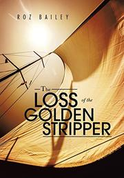 THE LOSS OF THE GOLDEN STRIPPER by Roz Bailey