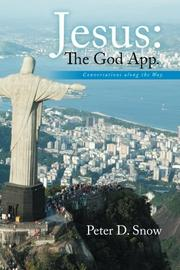 JESUS: THE GOD APP. by Peter D. Snow