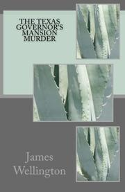 THE TEXAS GOVERNOR'S MANSION MURDER by James Wellington