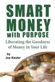 SMART MONEY WITH A PURPOSE by Joe R. Kesler