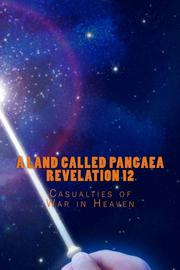 A Land Called Pangaea: Revelation 12 by Andrew L. Foster
