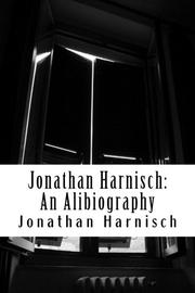 Jonathan Harnisch: An Alibiography  by Jonathan Harnisch