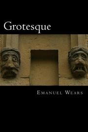 GROTESQUE by Emanuel Wears