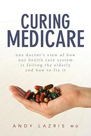 CURING MEDICARE by Andy Lazris