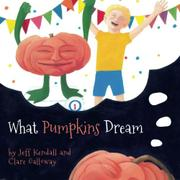 WHAT PUMPKINS DREAM by Jeff Kendall