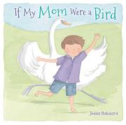 IF MY MOM WERE A BIRD by Jedda Robaard
