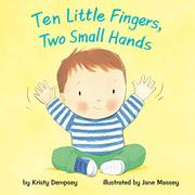 TEN LITTLE FINGERS, TWO SMALL HANDS by Kristy Dempsey