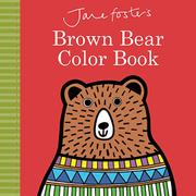 JANE FOSTER'S BROWN BEAR COLOR BOOK by Jane Foster