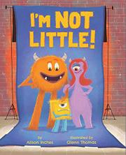 I'M NOT LITTLE! by Alison Inches