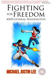 Fighting for Freedom and General Washington by Michael Justin Lee