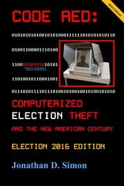 CODE RED: Computerized Election Theft and The New American Century by Jonathan D. Simon