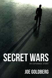 Secret Wars: An Espionage Story by Joe Goldberg