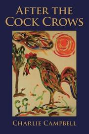 AFTER THE COCK CROWS by Charlie Campbell