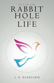 OUT OF THE RABBIT HOLE AND INTO LIFE by J. D. Bankfarm