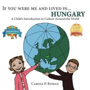 If You Were Me and Lived in... Hungary by Carole P. Roman