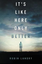 IT'S LIKE HERE ONLY BETTER by Robin  Landry