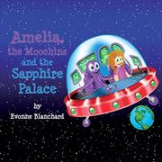 Amelia, the Moochins and the Sapphire Palace by Evonne Blanchard