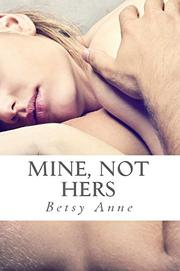Mine, Not Hers by Betsy Anne